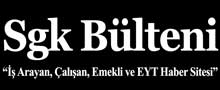 SGK Bülteni - SGK Haberleri Emeklilik Kamu İŞKUR İş İlanları Sitesi
