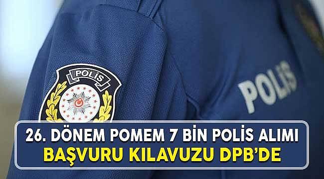 26. DÖNEM 7 Bin Polis Alım Duyurusu DPB'de İlan Edildi
