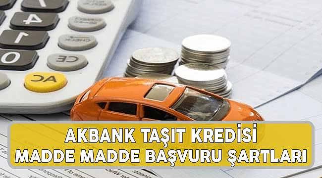 Akbank Taşıt Kredi Kampanyası: Madde Madde Kredi Başvuru Şartları