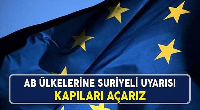 Avrupa Birliği'nin Küstah Açıklamalarına Suriyeli Uyarısı: Kapılar Açılır