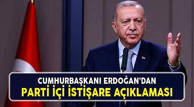 Cumhuırbaşkanı Erdoğan'dan Parti İçi İstişare Açıklaması