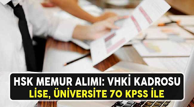 HSK Memur Alımı: VHKİ Kadrosu, 70 KPSS, Lise ve Üniversite Mezunu