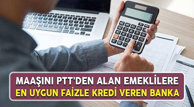 Maaşını PTT'den Alan Emeklilere En Uygun Faiz Oranıyla Kredi Veren Banka