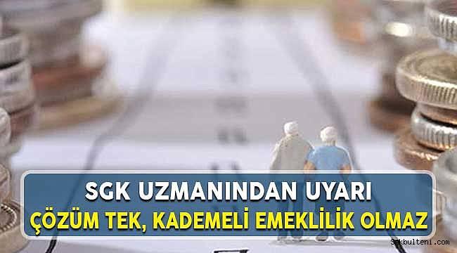 SGK Haberleri: Kademeli Emeklilik Olmaz Çözüm Tektir