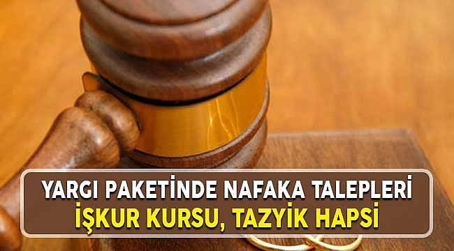 Yargı Paketinde Nafaka Talepleri: İŞKUR Kursu, Tedbir Nafakası ve Tazyik Hapsi