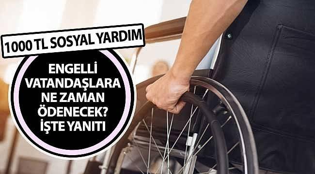 1000 TL 2. Faz Yardımı Engellilere Ne Zaman Ödenecek? Sosyal Yardım Parası