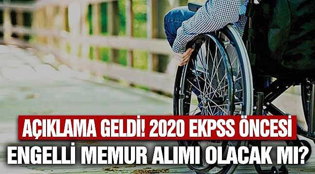 2020 EKPSS Öncesi EK Engelli Memur Ataması Olacak Mı? Açıklama Geldi