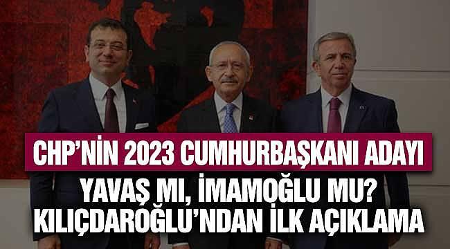 CHP'nin 2023 Cumhurbaşkanı Adayı! İmamoğlu Mu, Mansur Yavaş Mı? Kılıçdaroğlu'ndan İlk Açıklama