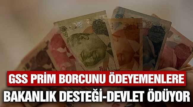GSS Prim Borcunu Ödeyemeyenlere Bakanlık Desteği! Devlet Ödüyor