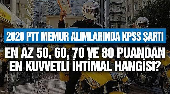 PTT 2020 Memur Alımlar Kaç KPSS Puanıyla Olacak? 50 60, 70 ve 80 En Muhtemel Puan