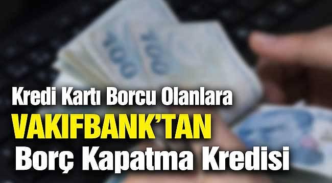 Vakıfbank Kredi Kartı Borç Transfer Kredisi! Başvuru İşlemleri 2020