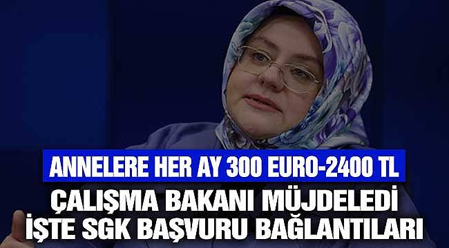 Annelere Her Ay 300 Euro 2400 TL SGK Bakıcı Desteği Başvuru Adresi Linki! Çalışma Bakanı Müjdeledi