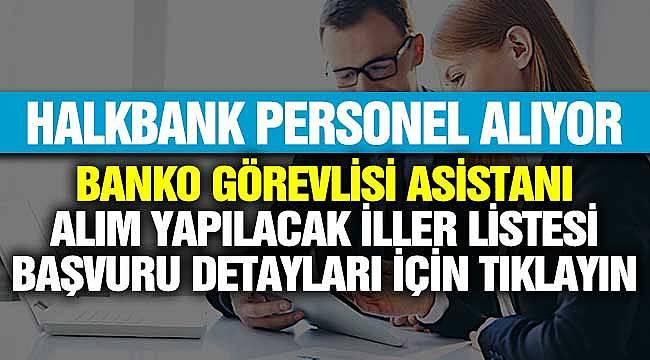 Halkbank 2020 Personeli İlanı! Banko Personeli Asistanı Alınacak! İlan Edilen İller Listesi ve Başvuru Tarihleri
