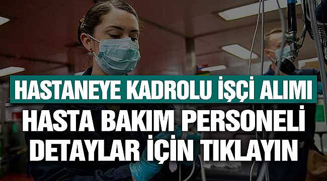 Hastaneye Kadrolu İşçi Alımı: Hasta Bakım Personeli Başvurular İŞKUR'dan İşte Detaylar
