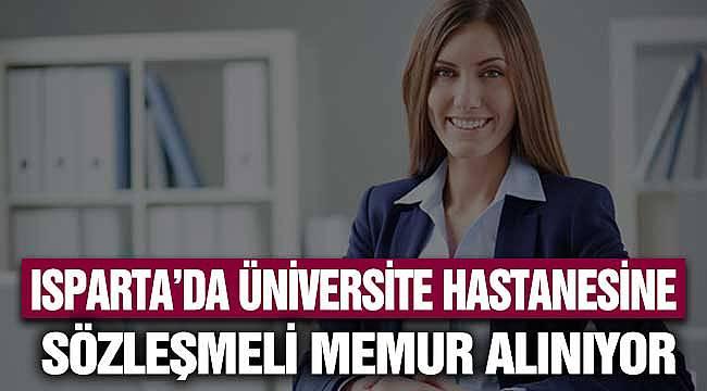 Isparta'da Üniversite Hastanesine Sözleşmeli Memur Alınıyor