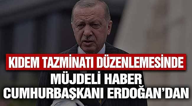 Kıdem Tazminatında Çalışanlara Müjdeli Haber Cumhurbaşkanı Erdoğan'dan Geldi