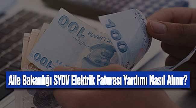 Aile Bakanlığı SYDV Elektrik Faturası Yardımı Nasıl Alınır?