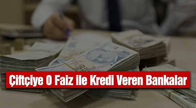 Çiftçiye 0 Faiz ile Kredi Veren Bankalar