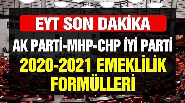 EYT Son Dakika! AK Parti, MHP, CHP, İYİ Parti 2020 - 2021 Emeklilik Formülleri