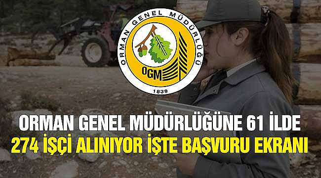 Orman Genel Müdürlüğü 61 İlde İşçi Alıyor! Kadrolar, Şartlar, İŞKUR Başvuru Ekranı