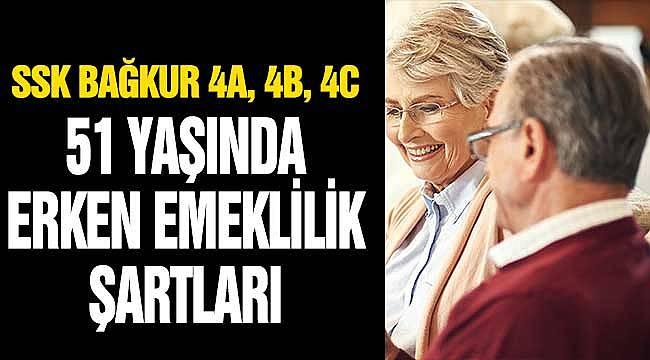 SSK Bağkur Emekli Sandığı! 4A, 4B, 4C SGK Emeklilik Yaşı! 51 Yaşında Erken Emeklilik Şartları