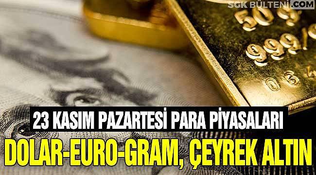 Son Dakika Dolar Euro Gram Altın Çeyrek Altın Fiyatları - 23 Kasım Pazartesi