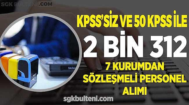 7 Devlet Kurumu KPSS'siz ve En Az 50 KPSS Puanıyla 2 Bin 312 Sözleşmeli Personel Alıyor