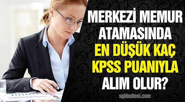 KPSS 2020/2 Merkez Atama! Memur Olmak için En Düşük Kaç KPSS Puanı Gerekir? Lise, Önlisans, Lisans
