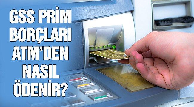 ATM'den GSS Prim Borcu Ödemeleri Nasıl Yapılır?